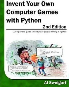 "Invent Your Own Computer Games with Python | ""Invent Your Own Computer Games with Python"" is a free book (as in, open source) and a free eBook (as in, no cost to download) that teaches you how to program in the Python programming language"