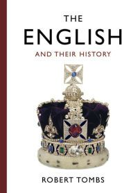 The English and Their History by Robert Tombs | 9781101874769 | Hardcover | Barnes & Noble