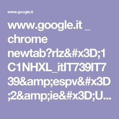 www.google.it _ chrome newtab?rlz=1C1NHXL_itIT739IT739&espv=2&ie=UTF-8