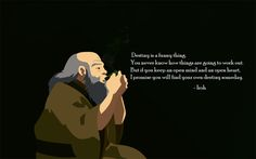 Avatar The Last Airbender: Uncle Iroh quote Iroh Quotes, Avatar Quotes, Yoda Quotes, Life Quotes, Journal Quotes, Journal Ideas, Avatar Airbender, Avatar Series, Team Avatar