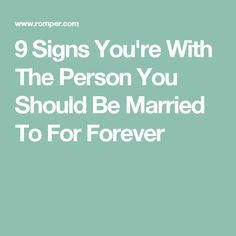 9 Signs You're With The Person You Should Be Married To For Forever