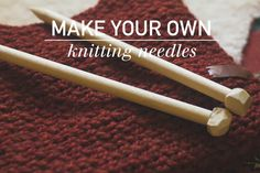 How to make your own knitting needles.