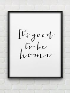 PRINTABLE INSTANT DOWNLOAD OF TWO FILES - IN JPG AND PDF FORMAT  Its good to be home - black and white home decor print.  The dimensions of the