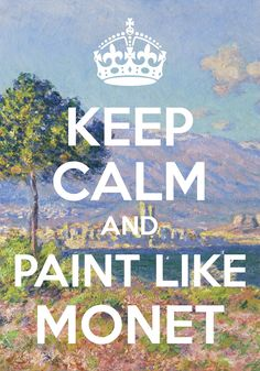 keep calm and paint like Monet / created with Keep Calm and Carry On for iOS #keepcalm #Monet #painting #impressionism