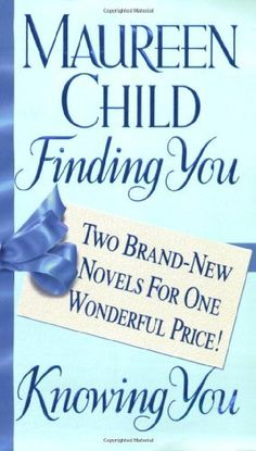 Finding You/Knowing You: Two Brand-New Novels For One Wonderful Price! by Maureen Child, http://www.amazon.com/dp/0312989202/ref=cm_sw_r_pi_dp_qNk5qb0VF8VQS