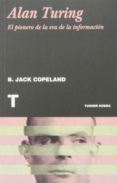 Alan Turing, pionero de la era de la información / B. Jack Copeland ; traducción de Cristina Núñez Pereira