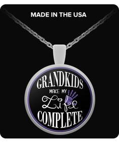 """Grandkids Make My Life Complete"" Necklace / Pendant. You can also use your pendant as a charm, Attach it to your key chain, wallet, purse, hang it on your rear view mirror. There are endless possibilities for showing off your pendant."