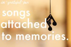 grateful for songs attached to memories