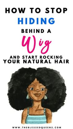 How To Stop Hiding Behind A Wig And Start Rocking Your Natural Hair