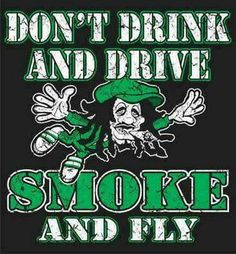 Don't drunk and drive . Smoke and fly fan cannabis marijuana Funny Weed Quotes, Weed Jokes, Weed Humor, Weed Funny, Medical Marijuana, Marijuana Funny, Marijuana Facts, Cool Ideas, Ganja