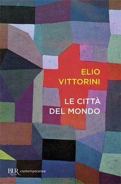 Le città del mondo  è un libro di Elio Vittorini pubblicato da BUR Biblioteca Univ. Rizzoli  nella collana Contemporanea: acquista su IBS a 9.35€!