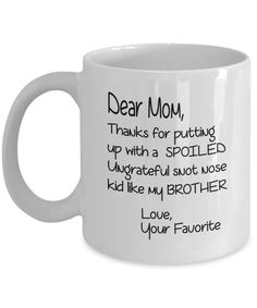 $14.95 - $17.95 - - 11 or 15 oz Ceramic Coffee Cup - Dear Mom, Thanks for putting up with my Brother coffee Cup, makes a great mothers day gift, Cool Novelty Birthday Present For Mothers - Unique Cup For Women, Her From Daughter or Son Office, Home Ceramic Tee Mug 11 or 15 Oz. White