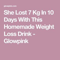 She Lost 7 Kg In 10 Days With This Homemade Weight Loss Drink - Glowpink