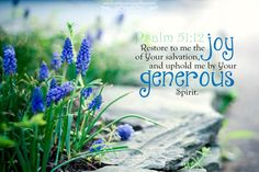 Restore to me the joy of Your salvation, and uphold me by Your generous Spirit. Psa 51:12
