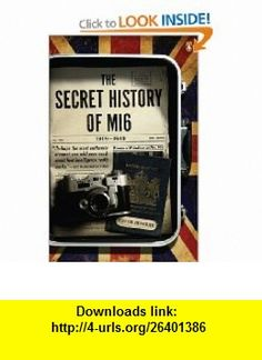 The Secret History of MI6 1909-1949 (9780143119999) Keith Jeffery , ISBN-10: 0143119990  , ISBN-13: 978-0143119999 ,  , tutorials , pdf , ebook , torrent , downloads , rapidshare , filesonic , hotfile , megaupload , fileserve