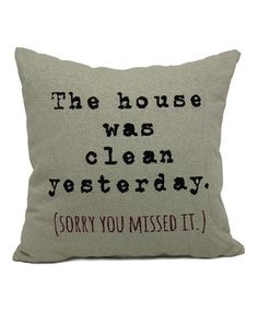 Another great find on #zulily! Gray 'The House Was Clean Yesterday' Throw Pillow by Brentwood Originals #zulilyfinds