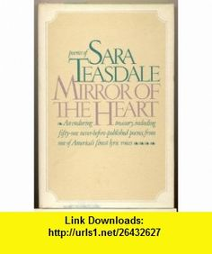 Mirror of the Heart (9780026168700) Sara Teasdale, William Drake , ISBN-10: 0026168707  , ISBN-13: 978-0026168700 ,  , tutorials , pdf , ebook , torrent , downloads , rapidshare , filesonic , hotfile , megaupload , fileserve