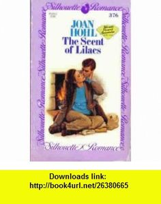 Scent Of Lilacs (Silhouette Romance) (9780373083763) Joan Hohl , ISBN-10: 0373083769  , ISBN-13: 978-0373083763 ,  , tutorials , pdf , ebook , torrent , downloads , rapidshare , filesonic , hotfile , megaupload , fileserve