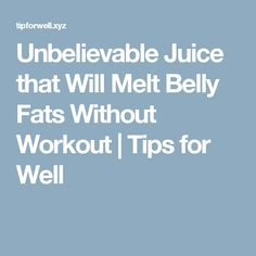 Unbelievable Juice that Will Melt Belly Fats Without Workout  |  Tips for Well