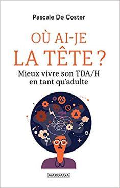 """""""Ou ai-je la tête ? : Mieux vivre son TDA/H en tant qu'adulte """" Good Books, Books To Read, World Of Books, My Job, Sons, Ebooks, Reading, Afin, Amazon Fr"""