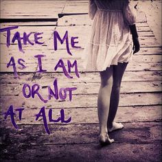 Take me as I am or not at all. #quote #inspiration                                                                                                                                                      More
