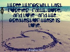 """""""Three things will last forever; faith, hope, and love, and the greatest of these is love."""" - 1 Corinthians 13:13 www.facebook.com/jesusisalifestyle"""