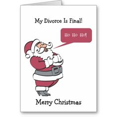 """Christmas and Divorce card all in one. Santa saying """"Ho Ho Ho"""" My Divorce is Final Card"""