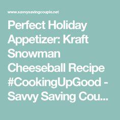 Perfect Holiday Appetizer: Kraft Snowman Cheeseball Recipe #CookingUpGood - Savvy Saving Couple