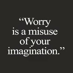 Motivation Quotes : Worry is a misuse of your imagination. - About Quotes : Thoughts for the Day & Inspirational Words of Wisdom Motivacional Quotes, Life Quotes Love, Quotable Quotes, Words Quotes, Great Quotes, Quotes To Live By, Inspirational Quotes, Wisdom Quotes, Don't Worry Quotes