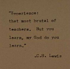 I've gotten my share of experience .....