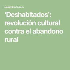 'Deshabitados': revolución cultural contra el abandono rural