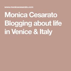 Monica Cesarato Blogging about life in Venice & Italy
