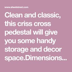 Clean and classic, this criss cross pedestal will give you some handy storage and decor x x Fabric Content:MDF Living Room Storage, Table Furniture, Pedestal, Criss Cross, Cleaning, Content, Space, Classic, Fabric