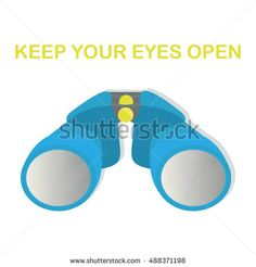 Binoculars, keep your eyes open. Vector illustration.