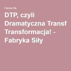 DTP, czyli Dramatyczna Transformacja! - Fabryka Siły