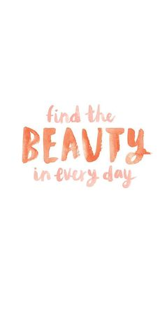 Find the beauty in every day iPhone wallpaper on LaurenConrad.com
