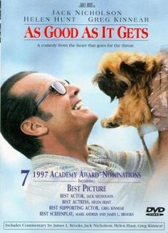 "As Good As It Gets - Jack Nicholson, Helen Hunt, Greg Kinnear. My favorite line is when Jack Nicholson's character says, ""You make me want to be a better man."" Loved this one!"