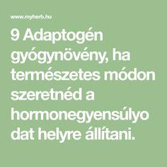 9 Adaptogén gyógynövény, ha természetes módon szeretnéd a hormonegyensúlyodat helyre állítani. Herb, Math Equations, Diet, Grass, Grasses, Herbs, Medicinal Plants