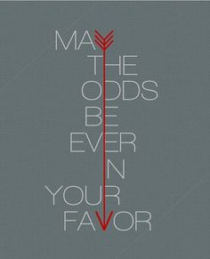 May the odds be ever in your favor... and if they aren't, may your aim be true.