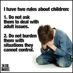 I think these are two great rules that every parent should follow. Especially in divorce situation when parents feel the need to put them in the middle. Let them be children while they can. They grow up fast enough.