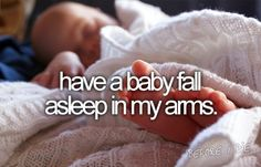 bucket list: have a baby fall asleep in my arms