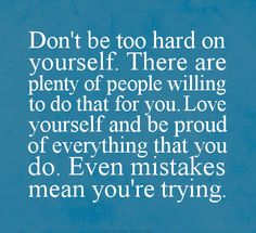 Love yourself and be proud of everything that you do