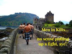 When men in kilts come calling, there's no sense in putting up a fight.  You know you'll surrender eventually. ;-) wildeyedsoutherncelt.com