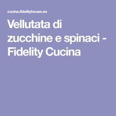 Vellutata di zucchine e spinaci - Fidelity Cucina