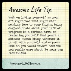 Awesome Life Tip: Be Your Own Best Friend >> www.awesomelifetips.com