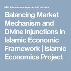 Balancing Market Mechanism and Divine Injunctions in Islamic Economic Framework | Islamic Economics Project