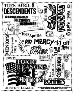 Apr 8,9,15,16,22,29, 1985.  Ronnie's, Monrovia. The Descendents, Dissension, Pillsbury Hardcore, Dr. Know, St. Vitus, Tormentor, The Mentors, No Mercy, Cryptic Slaughter, Bloodcum, Toxic Reasons, Abandoned, Justice League, Corrosion Of Conformity.