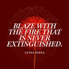 """Blaze with the fire that is never extinguished."" — Luisa Sigea, Portuguese scholar"
