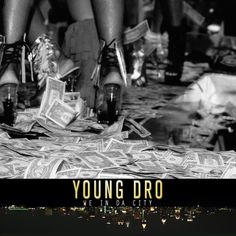 "Young Dro ""We In Da City"" ***Download & Spin Now*** #newmusic"