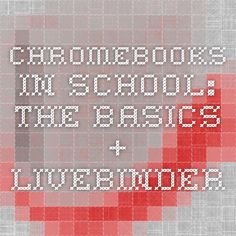 ChromeBooks in School: the Basics + - LiveBinder